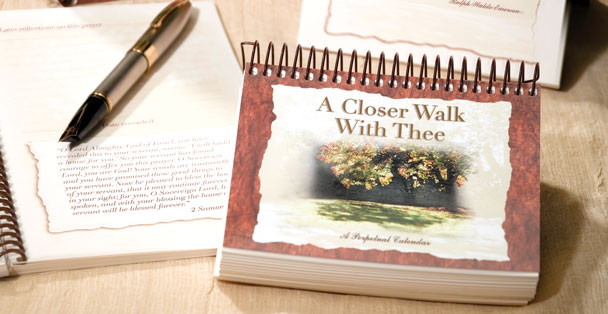 A Closer Walk with Thee is a perpetual prayer calendar with scripture passages.