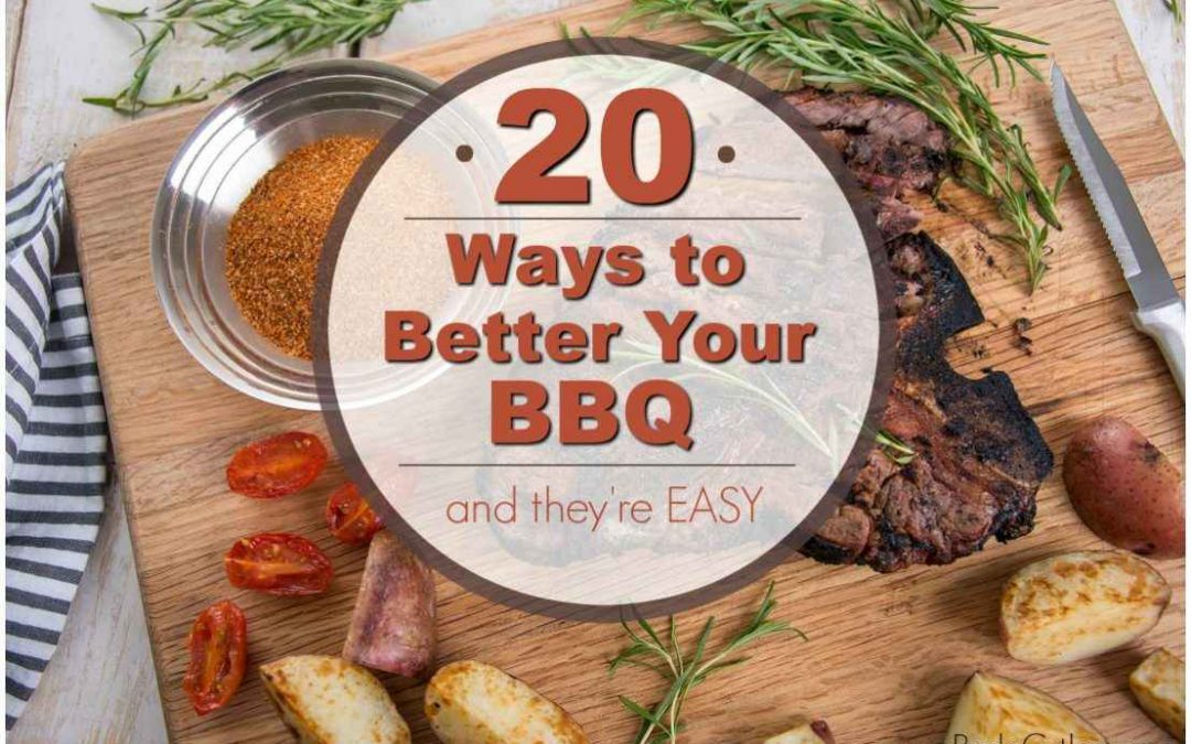 20 Ways to Better Your Barbecue Today (And They're Easy!)
